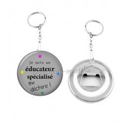 Porte clés décapsuleur - je suis une educateur spécialisé qui dechire