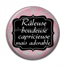 Cabochon Résine 50mm - râleuse boudeuse capricieuse mais adorable