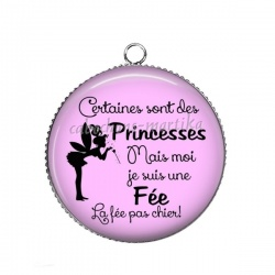 Pendentif Cabochon Argent - certaines sont des princesses mais moi je suis une fée! la fée pas chier