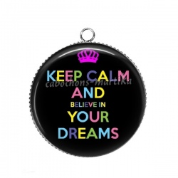 Pendentif Cabochon Argent - keep calm and believe in your dreams
