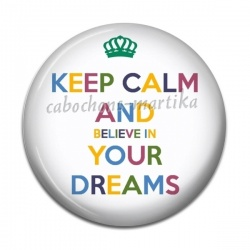 Cabochon Résine - keep calm and believe in your dreams