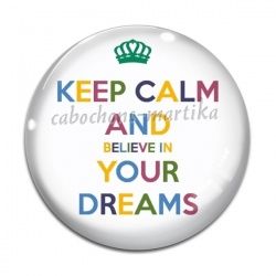 Cabochon Verre - keep calm and believe in your dreams