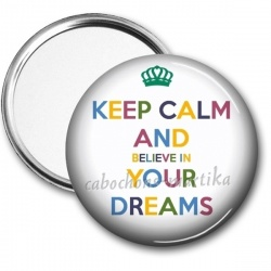 Miroir de poche - keep calm and believe in your dreams