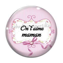 Cabochon Verre - on t'aime maman