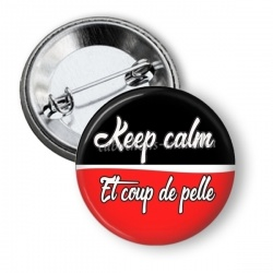 Badge - keep calm et coup de pelle